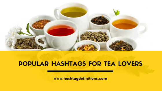 Popular Hashtags for Tea Lovers - Hashtag Definitions