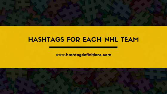 Hashtags for Each NHL Team - Hashtag Definitions